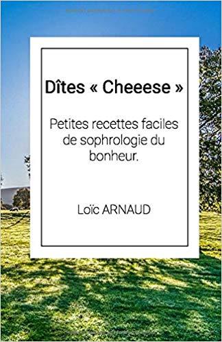 Dîtes « Cheeese »: Petites recettes faciles de sophrologie du bonheur